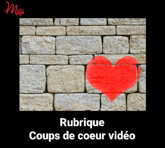 VOTRE RUBRIQUE COUPS DE COEUR VIDEO